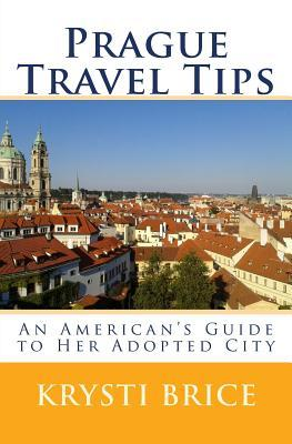 Prague Travel Tips: An Americans Guide to Her Adopted City Krysti Brice