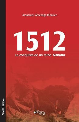 1512. La Conquista de Un Reino. Nabarra  by  Arantzazu Amezaga