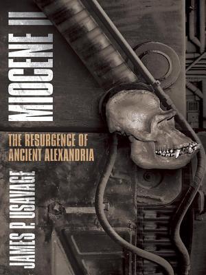 Miocene II: The Resurgence of Ancient Alexandria James P Usavage