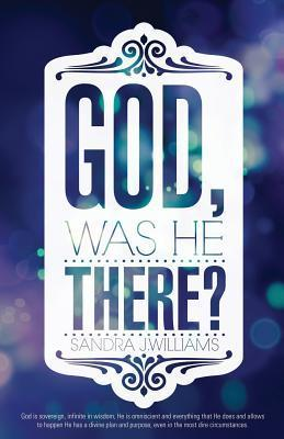 God, Was He There? Sandra J Williams