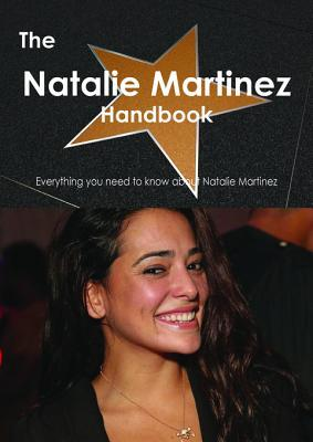 The Natalie Martinez Handbook - Everything You Need to Know about Natalie Martinez  by  Emily Smith