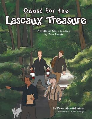 Quest for the Lascaux Treasure: A Fictional Story Inspired  by  True Events by Kevin Abbott-Spitzer