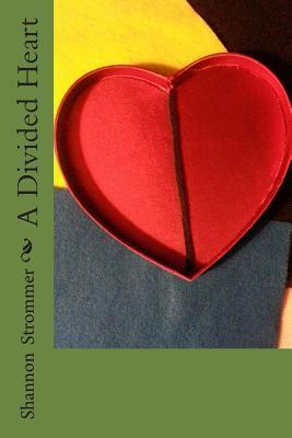 A Divided Heart  by  Shannon Strommer