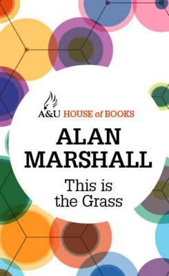 This Is the Grass Alan Marshall