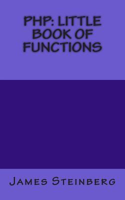 PHP: Little Book of Functions James Steinberg