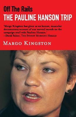 Off the Rails: The Pauline Hanson Trip  by  Margo Kingston