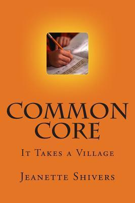 Common Core: It Takes a Village  by  Jeanette Shivers