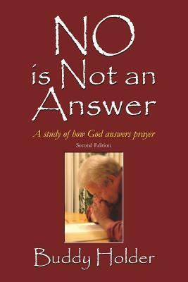 No Is Not an Answer, Second Edition: A Study of How God Answers Prayer Buddy Holder