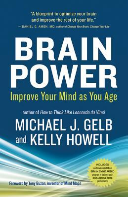 Brain Power: Improve Your Mind as You Age Michael J Gelb