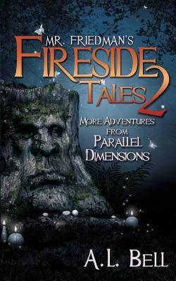 Mr. Friedmans Fireside Tales 2: More Adventures from Parallel Dimensions  by  A.L. Bell