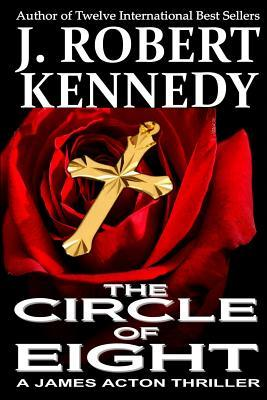 The Circle of Eight: A James Acton Thriller Book #7 (James Acton Thrillers) (Volume 7)  by  J. Robert Kennedy