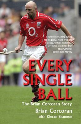 Every Single Ball: The Brian Corcoran Story  by  Brian Corcoran