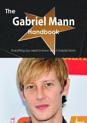 The Gabriel Mann Handbook - Everything You Need to Know about Gabriel Mann Emily Smith