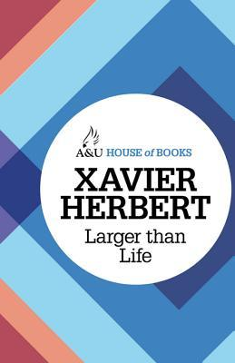 Larger Than Life Xavier Herbert