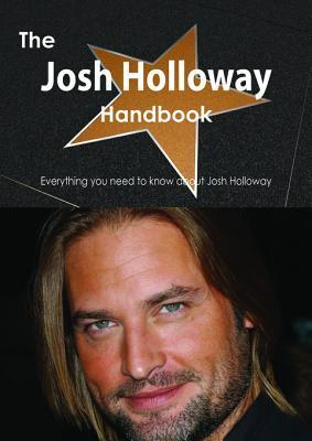 The Josh Holloway Handbook - Everything You Need to Know about Josh Holloway Emily Smith