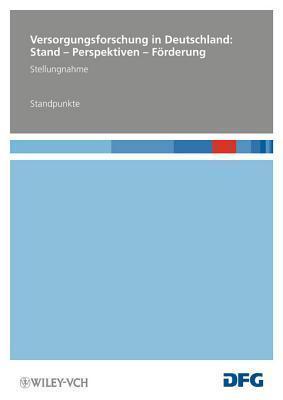 Versorgungsforschung in Deutschland: Stand - Perspektiven - Forderung - Standpunkte  by  Deutsche Forschungsgemeinschaft (DFG)