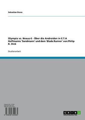 Olympia vs. Nexus-6: Uber Die Androiden in E.T.a Hoffmanns Sandmann Und Dem Blade Runner Von Philip K. Dick  by  Sebastian Bruns