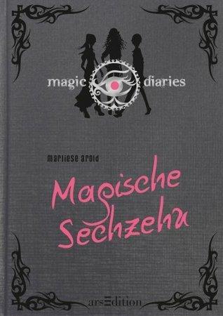 Magische Sechzehn (Magic Diaries, #1)  by  Marliese Arold
