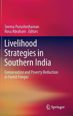 Livelihood Strategies in Southern India: Conservation and Poverty Reduction in Forest Fringes Seema Purushothaman