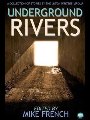 Underground Rivers: A Collection of Short Stories Mike French