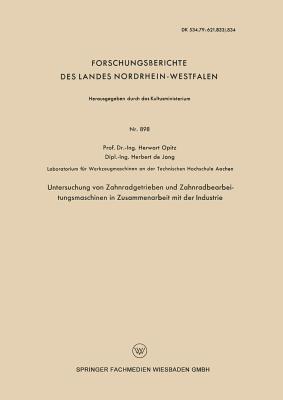 Untersuchung Von Zahnradgetrieben Und Zahnradbearbeitungsmaschinen in Zusammenarbeit Mit Der Industrie  by  Herwart Opitz