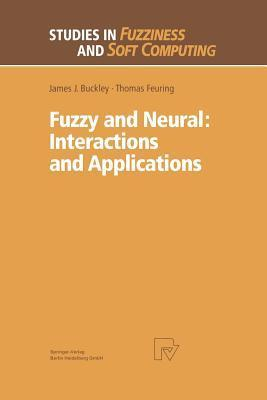 Fuzzy and Neural: Interactions and Applications  by  James J. Buckley