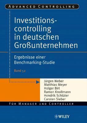 Investitionscontrolling in Deutschen Grounternehmen: Ergebnisse Einer Benchmarking-Studie Jürgen Weber