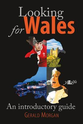 Looking for Wales: An Introductory Guide Gerald Morgan