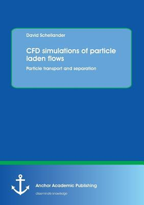 Cfd Simulations of Particle Laden Flows: Particle Transport and Separation  by  David Schellander