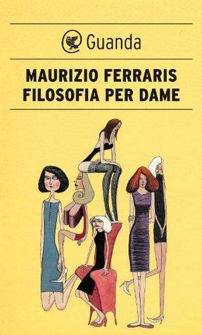 Filosofia per dame Maurizio Ferraris