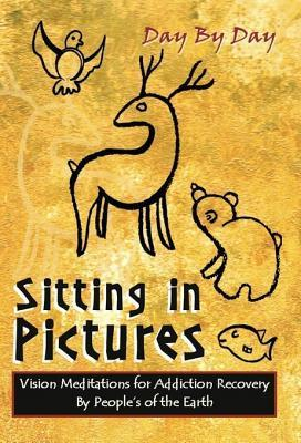 Sitting in Pictures, Vision Meditations for Addiction Recovery Anonymous