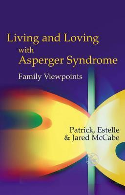 Living and Loving with Asperger Syndrome: Family Viewpoints  by  Patrick And Estelle McCabe