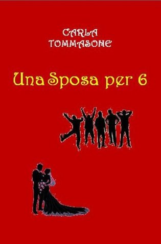 UNA SPOSA PER 6 Carla Tommasone