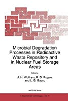 Microbial Degradation Processes in Radioactive Waste Repository and in Nuclear Fuel Storage Areas (Nato Science Partnership Subseries: 1 (closed)) J.H. Wolfram