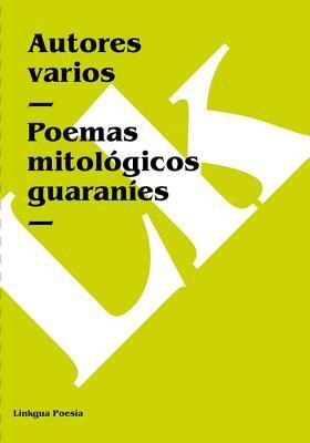 Poemas Mitologicos Guaranies  by  Various