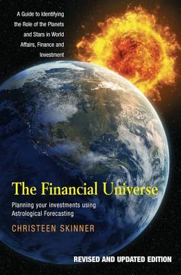 The Financial Universe: Planning Your Investments Using Astrological Forecasting Christeen Skinner