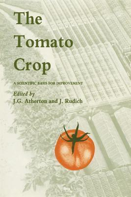 The Tomato Crop: A Scientific Basis for Improvement  by  J Atherton