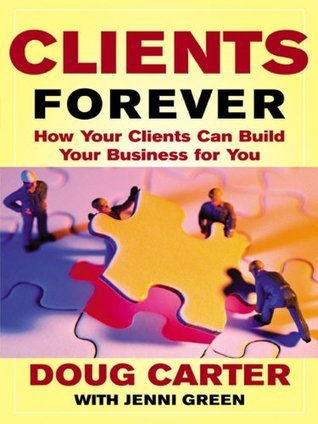 Clients Forever : How Your Clients Can Build Your Business for You  by  Doug Carter