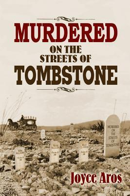 Murdered on the Streets of Tombstone  by  Joyce Aros
