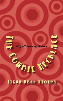 The Cowrie Necklace: A Collection of Poems Tikum Mbah Azonga