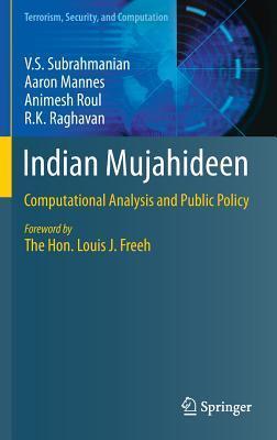 Indian Mujahideen: Computational Analysis and Public Policy V.S. Subrahmanian