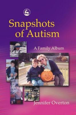 Snapshots of Autism: A Family Album  by  Jennifer Overton