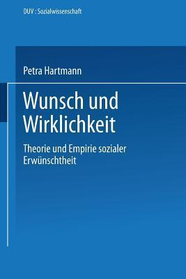Wunsch Und Wirklichkeit: Theorie Und Empirie Sozialer Erwunschtheit  by  Petra Hartmann
