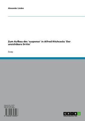 Zum Aufbau Des Suspense in Alfred Hitchcocks Der Unsichtbare Dritte  by  Alexander Linden