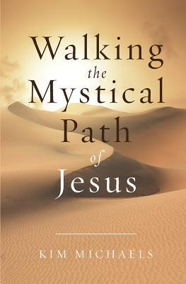 Walking the Mystical Path of Jesus  by  Kim Michaels