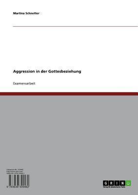 Aggression in Der Gottesbeziehung  by  Martina Schnetter