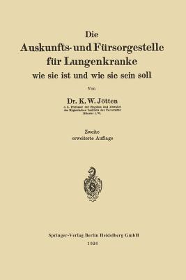 Die Auskunfts- Und Fursorgestelle Fur Lungenkranke: Wie Sie Ist Und Wie Sie Sein Soll Karl Wilhelm Jotten