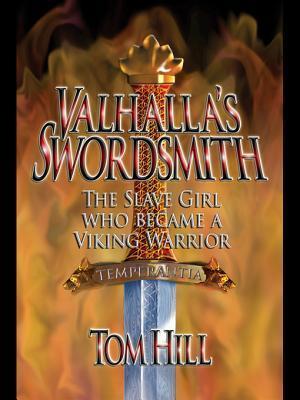 Valhallas Swordsmith: The Slave Girl Who Became a Viking Warrior Tom Hill