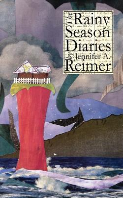 The Rainy Season Diaries  by  Jennifer Andrea Reimer