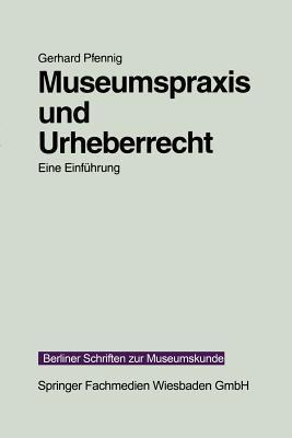 Museumspraxis Und Urheberrecht: Eine Einfuhrung  by  Gerhard Pfennig